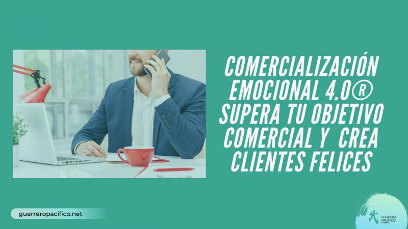 imagen portada Comercialización Emocional 4.0® Supera tu objetivo comercial y  crea clientes felices