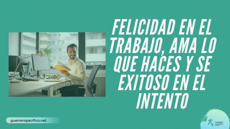 imagen portada Felicidad en el Trabajo, ama lo que haces y se exitoso en el intento