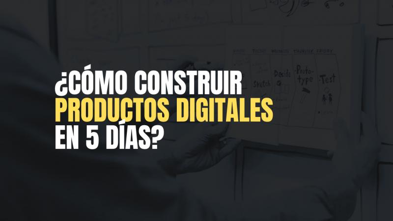 imagen portada ¿Cómo construir productos digitales en 5 días?