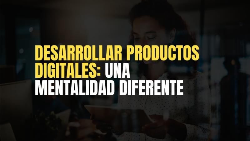 imagen portada Desarrollar Productos Digitales: Una mentalidad diferente.